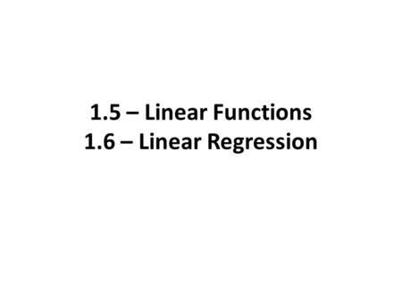 1.5 – Linear Functions 1.6 – Linear Regression. 1.5 Slope Intercept Form ( Pg 77) If we write the equation of a linear function in the form. f(x) = b.