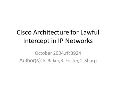 Cisco Architecture for Lawful Intercept in IP Networks October 2004,rfc3924 Author(s): F. Baker,B. Foster,C. Sharp.