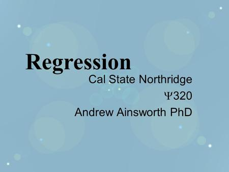 Cal State Northridge  320 Andrew Ainsworth PhD Regression.
