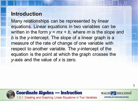 Introduction Many relationships can be represented by linear equations. Linear equations in two variables can be written in the form y = mx + b, where.