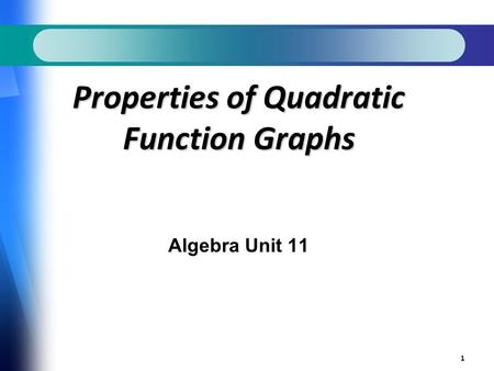 1 Properties of Quadratic Function Graphs Algebra Unit 11.