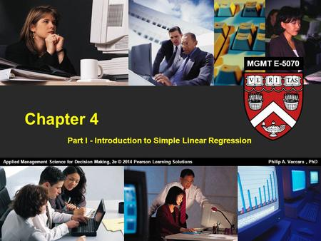 Chapter 4 Part I - Introduction to Simple Linear Regression Applied Management Science for Decision Making, 2e © 2014 Pearson Learning Solutions Philip.