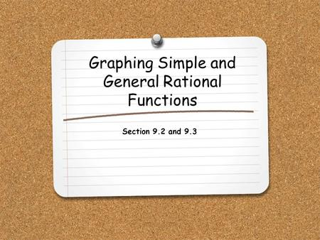 Graphing Simple and General Rational Functions Section 9.2 and 9.3.