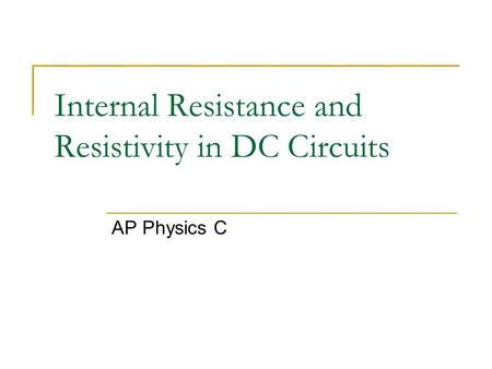 Internal Resistance and Resistivity in DC Circuits AP Physics C.