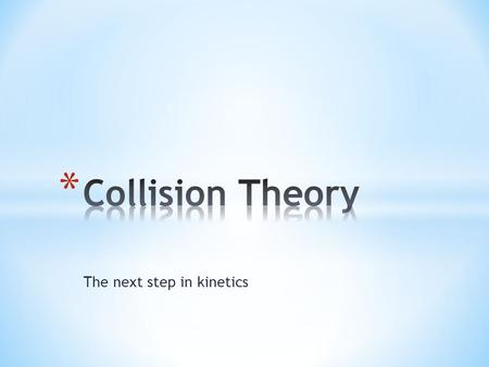 The next step in kinetics. * Molecules must collide to react. * Concentration affects rates because collisions are more likely. * Must collide hard enough.