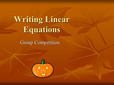Writing Linear Equations Group Competition. State the Slope and Y-Intercept #1.