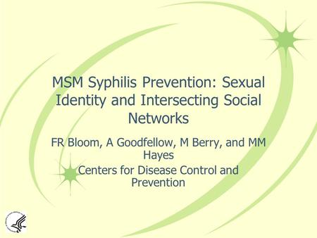 MSM Syphilis Prevention: Sexual Identity and Intersecting Social Networks FR Bloom, A Goodfellow, M Berry, and MM Hayes Centers for Disease Control and.