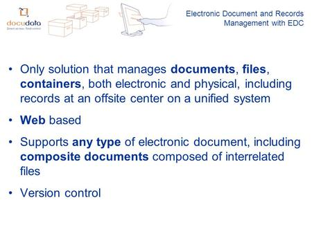Electronic Document and Records Management with EDC Only solution that manages documents, files, containers, both electronic and physical, including records.