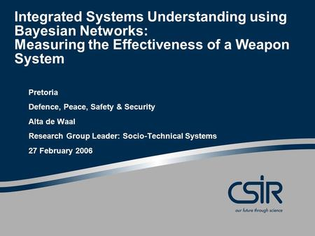 Integrated Systems Understanding using Bayesian Networks: Measuring the Effectiveness of a Weapon System Pretoria Defence, Peace, Safety & Security Alta.