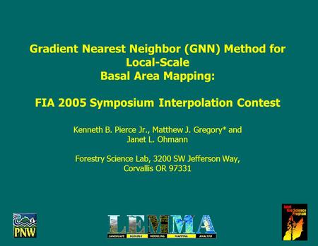 Gradient Nearest Neighbor (GNN) Method for Local-Scale Basal Area Mapping: FIA 2005 Symposium Interpolation Contest Kenneth B. Pierce Jr., Matthew J. Gregory*