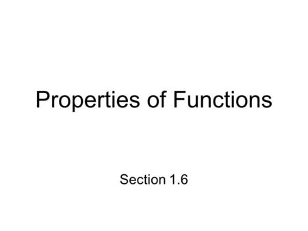 Properties of Functions Section 1.6. Even functions f(-x) = f(x) Graph is symmetric with respect to the y-axis.