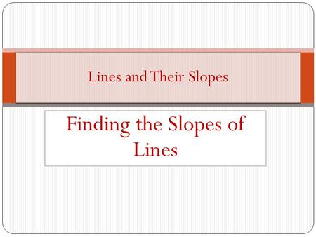 Finding the Slopes of Lines Lines and Their Slopes.