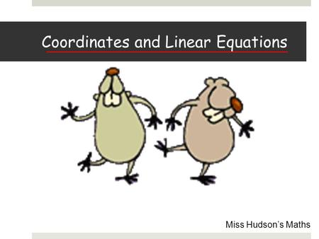 Coordinates and Linear Equations Miss Hudson's Maths.