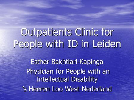 Outpatients Clinic for People with ID in Leiden Esther Bakhtiari-Kapinga Physician for People with an Intellectual Disability Physician for People with.
