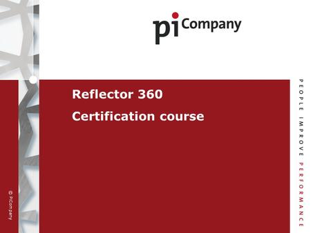 © PiCompany Reflector 360 Certification course. © PiCompany 21 May 2015 2 Goal of certification Enhancing the quality of use of the Reflector 360 by practising.