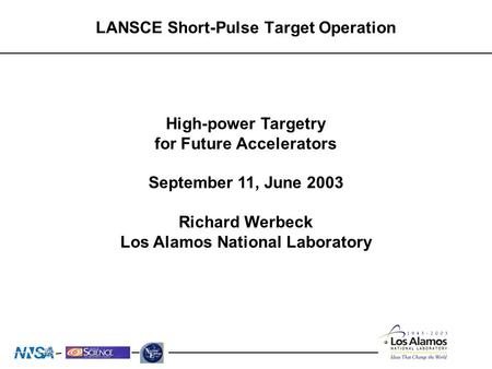 LANSCE Short-Pulse Target Operation High-power Targetry for Future Accelerators September 11, June 2003 Richard Werbeck Los Alamos National Laboratory.