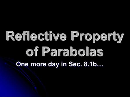 Reflective Property of Parabolas One more day in Sec. 8.1b…