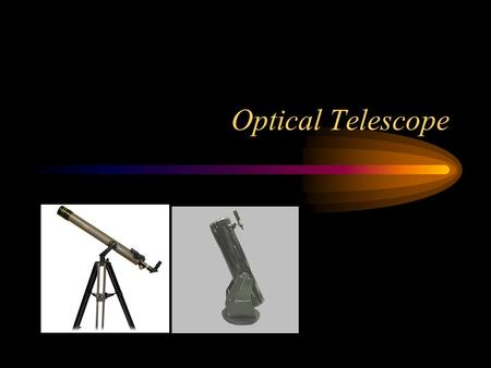 Optical Telescope. Faint Light Astronomical objects are distant and faint. –Effectively at infinity Light collection is more important than magnification.
