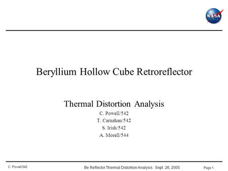 Be Reflector Thermal Distortion Analysis Sept. 26, 2005 Page 1 C. Powell/542 Beryllium Hollow Cube Retroreflector Thermal Distortion Analysis C. Powell/542.