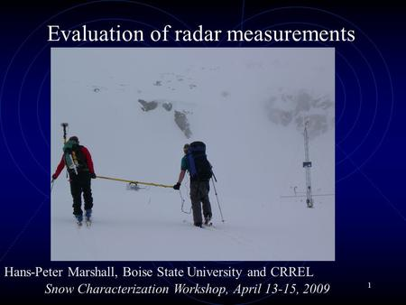 1 Evaluation of radar measurements Hans-Peter Marshall, Boise State University and CRREL Snow Characterization Workshop, April 13-15, 2009.
