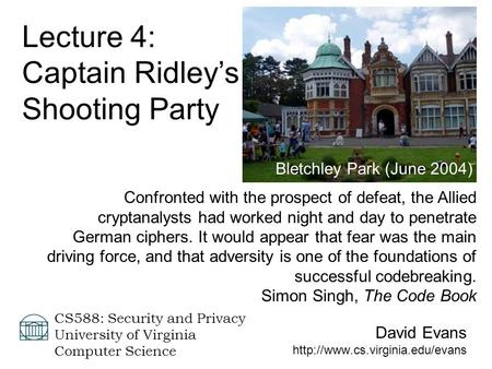 David Evans  CS588: Security and Privacy University of Virginia Computer Science Lecture 4: Captain Ridley's Shooting Party.
