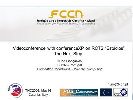 "Videoconference with conferenceXP on RCTS ""Estúdios"" The Next Step TNC2006, May16 Catania, Italy Nuno Gonçalves FCCN - Portugal Foundation for National."