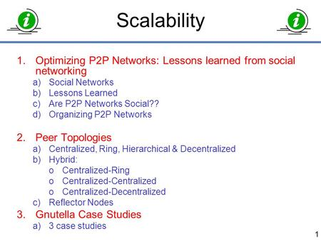 1.Optimizing P2P Networks: Lessons learned from social networking a)Social Networks b)Lessons Learned c)Are P2P Networks Social?? d)Organizing P2P Networks.