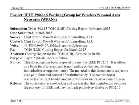 Doc.: IEEE 15-15-0262-00-0010 TG10 (L2R) March 2015 Clint Powell (PWC, LLC) Project: IEEE P802.15 Working Group for Wireless Personal Area Networks (WPANs)