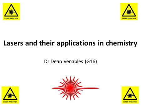Lasers and their applications in chemistry Dr Dean Venables (G16)