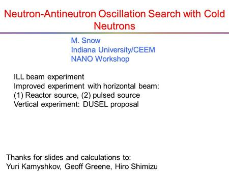 Neutron-Antineutron Oscillation Search with Cold Neutrons ILL beam experiment Improved experiment with horizontal beam: (1)Reactor source, (2) pulsed source.