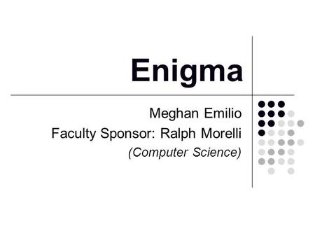 Enigma Meghan Emilio Faculty Sponsor: Ralph Morelli (Computer Science)