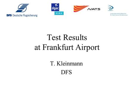 Test Results at Frankfurt Airport T. Kleinmann DFS.