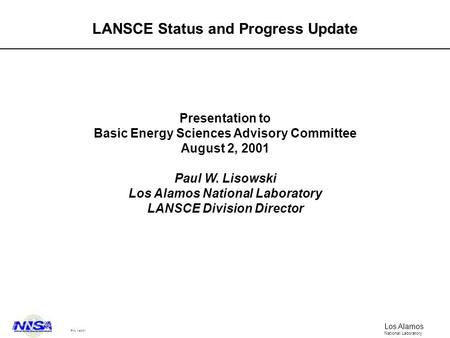 Los Alamos National Laboratory PWL 1-8/2/01 LANSCE Status and Progress Update Presentation to Basic Energy Sciences Advisory Committee August 2, 2001 Paul.