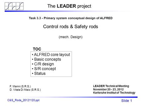 Fp7 - LEADER Slide 1 ALFRED C&S rods mechanical design C&S_Rods_20121120.ppt Task 3.3 - Primary system conceptual design of ALFRED Control rods & Safety.