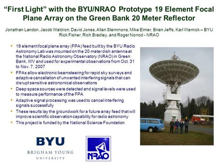 """First Light"" with the BYU/NRAO Prototype 19 Element Focal Plane Array on the Green Bank 20 Meter Reflector Jonathan Landon, Jacob Waldron, David Jones,"