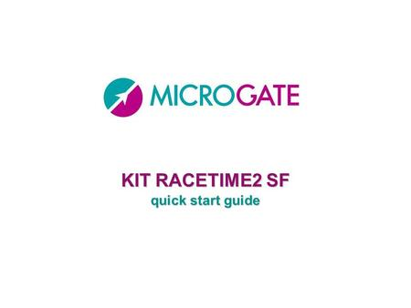 KIT RACETIME2 SF quick start guide. Content of the Kit Racetime2 Polifemo SFReflectorWooden poles Connection- socket DecRadio SFEncRadio SFStartGate Bag.