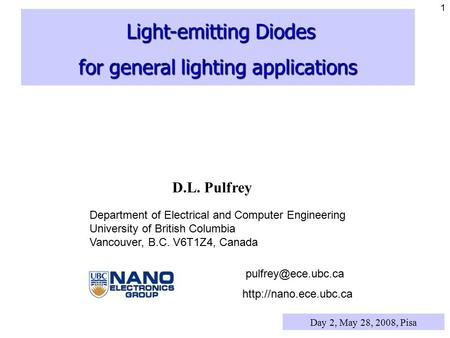 1 Light-emitting Diodes Light-emitting Diodes for general lighting applications D.L. Pulfrey Department of Electrical and Computer Engineering University.