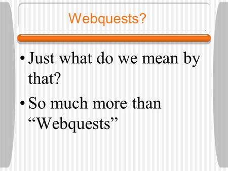 "Webquests? Just what do we mean by that? So much more than ""Webquests"""