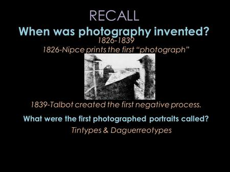 RECALL When was photography invented?