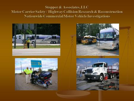 Stopper & Associates, LLC Motor Carrier Safety / Highway Collision Research & Reconstruction Nationwide Commercial Motor Vehicle Investigations.