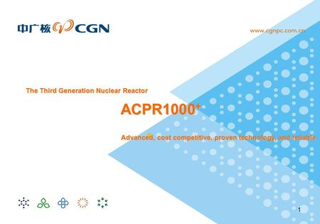 1 ACPR1000 + Advanced, cost competitive, proven technology, and reliable The Third Generation Nuclear Reactor.