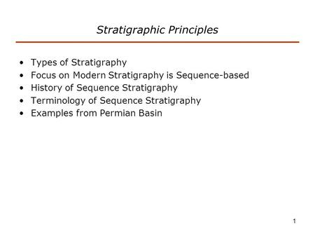 1 Stratigraphic Principles Types of Stratigraphy Focus on Modern Stratigraphy is Sequence-based History of Sequence Stratigraphy Terminology of Sequence.