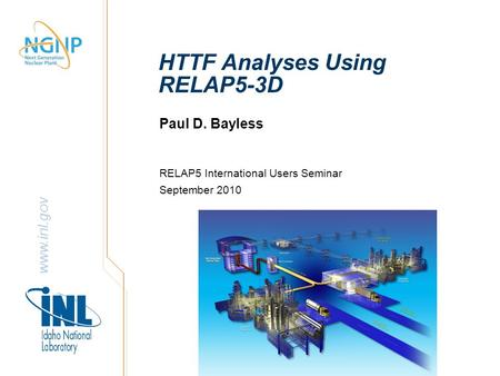 Www.inl.gov HTTF Analyses Using RELAP5-3D Paul D. Bayless RELAP5 International Users Seminar September 2010.