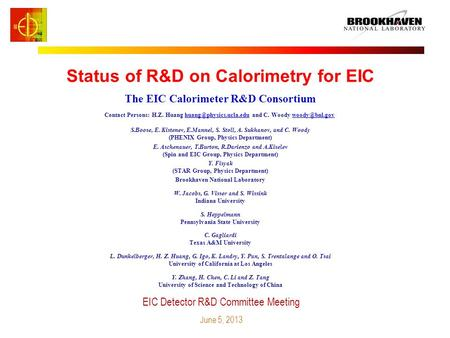 Status of R&D on Calorimetry for EIC EIC Detector R&D Committee Meeting June 5, 2013 The EIC Calorimeter R&D Consortium Contact Persons: H.Z. Huang