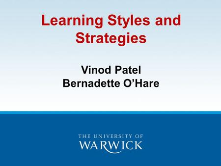 Learning Styles and Strategies Vinod Patel Bernadette O'Hare.