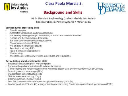 Solar Power Program Clara Paola Murcia S. BS in Electrical Engineering (Universidad de Los Andes) Concentration in Power Systems / Minor in BA Semiconductor.