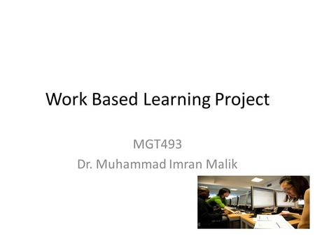 Work Based Learning Project MGT493 Dr. Muhammad Imran Malik.