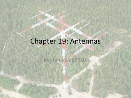 Chapter 19: Antennas By: James VE3BUX. Definition The Modern Dictionary of Electronics defines an antenna as: That portion, usually wires or rods, of.