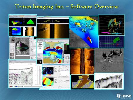Triton Imaging Inc. – Software Overview. MB (multibeam) X X X X X X SS (sidescan) X X X SB (subbottom) X X X SBES (singlebeam) Isis Offshore (Data Acquisition)
