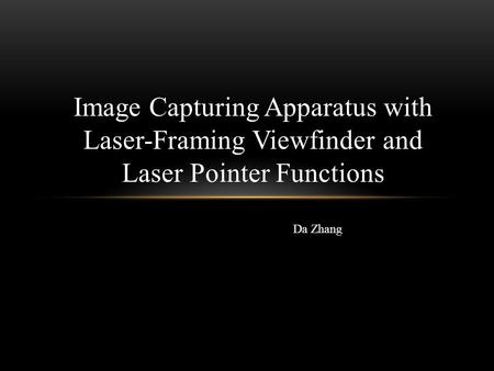 Image Capturing Apparatus with Laser-Framing Viewfinder and Laser Pointer Functions Da Zhang.